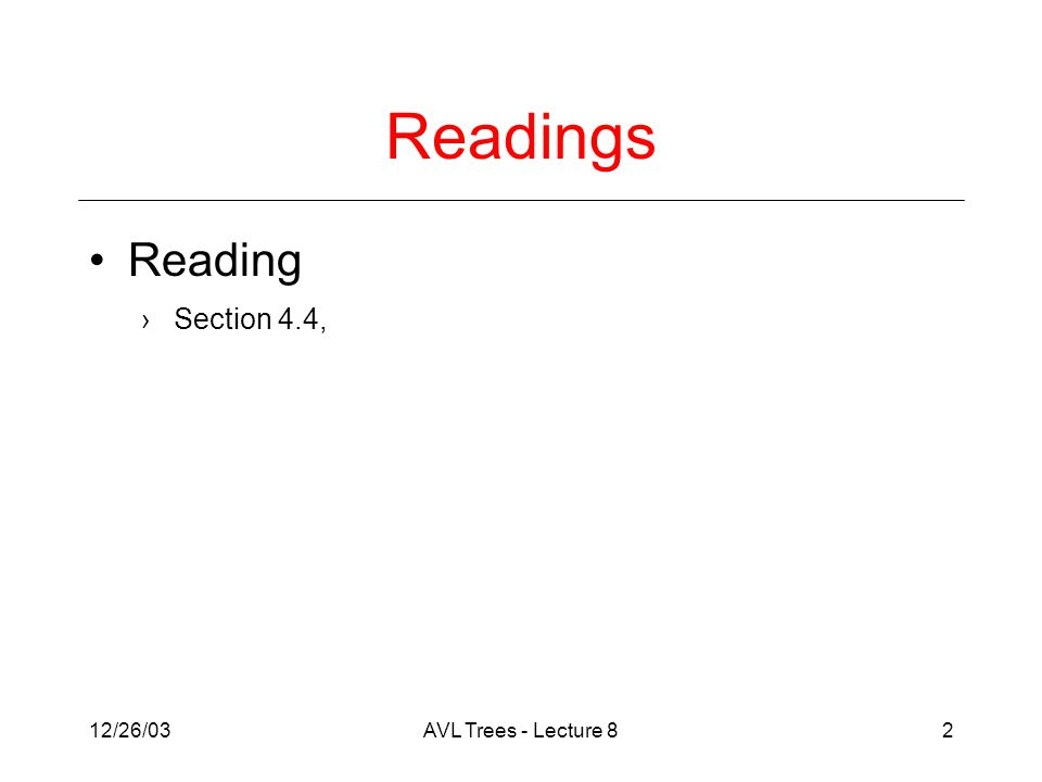 12/26/03AVL Trees - Lecture 82 Readings Reading ›Section 4.4,