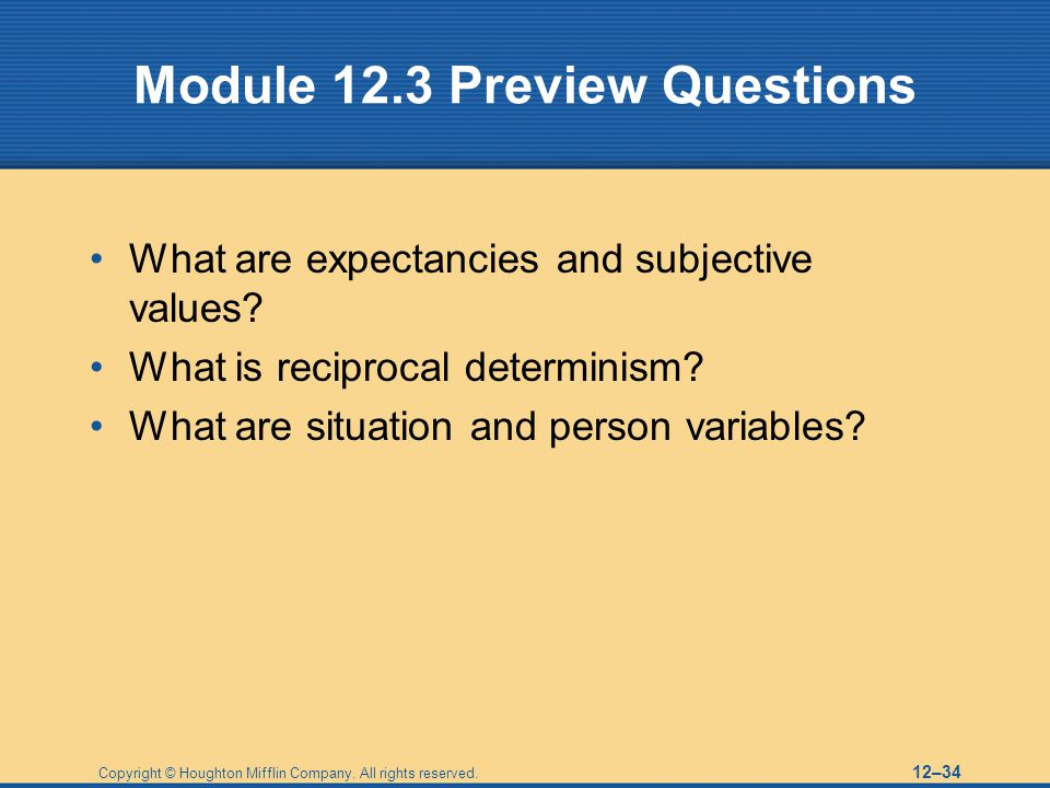 Copyright © Houghton Mifflin Company. All rights reserved. 12–34 Module 12.3 Preview Questions What are expectancies and subjective values? What is re