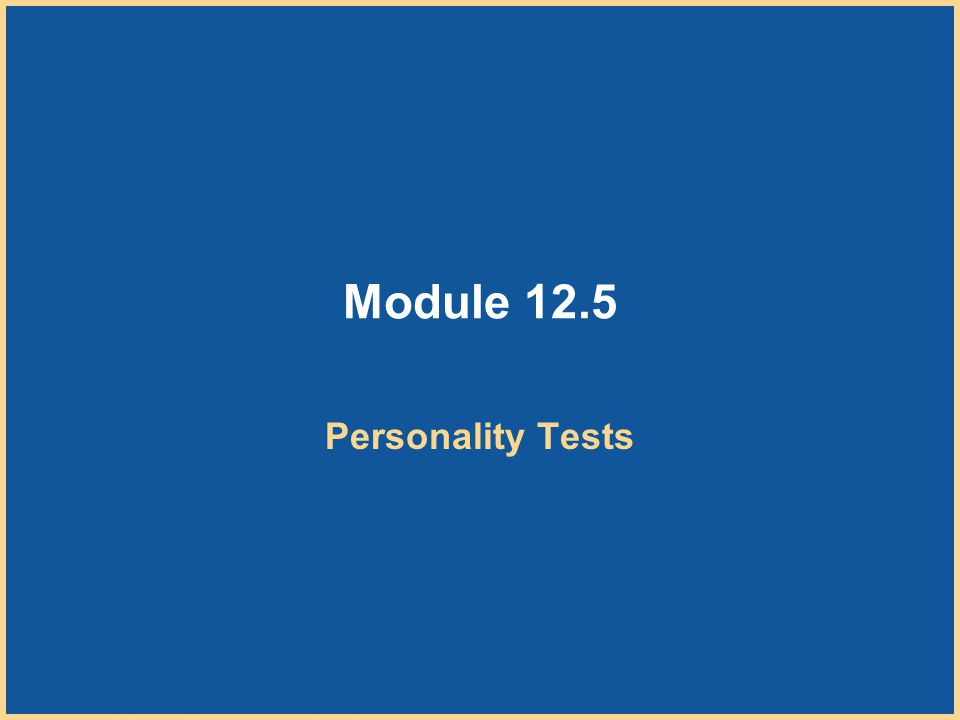 Copyright © Houghton Mifflin Company. All rights reserved. 12–50 Module 12.5 Personality Tests