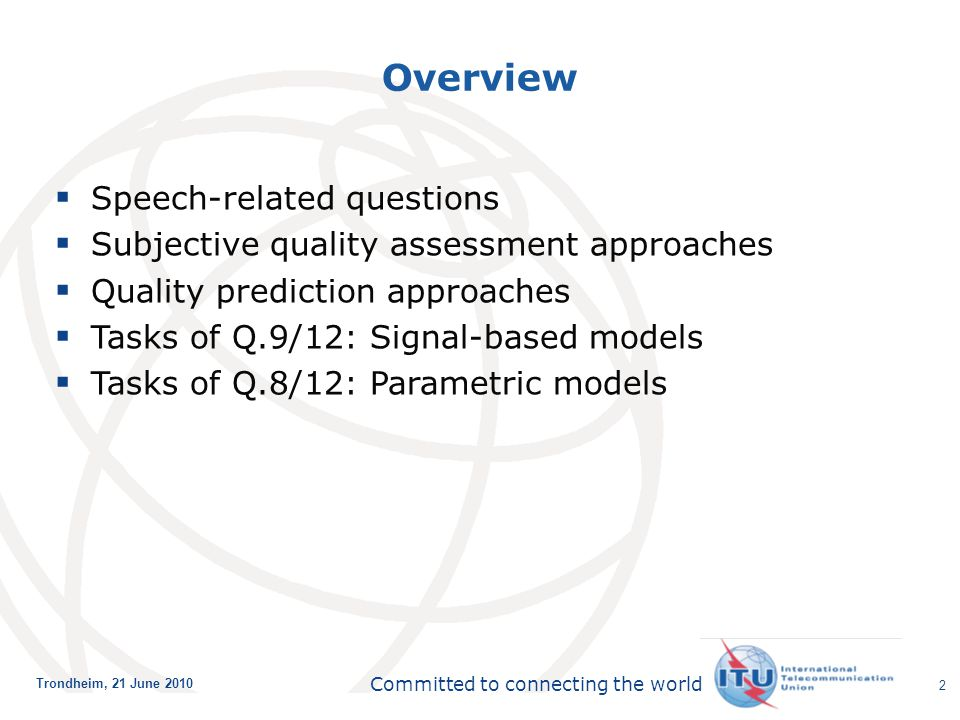 International Telecommunication Union Committed to connecting the world Trondheim, 21 June 2010 2 Overview  Speech-related questions  Subjective qua