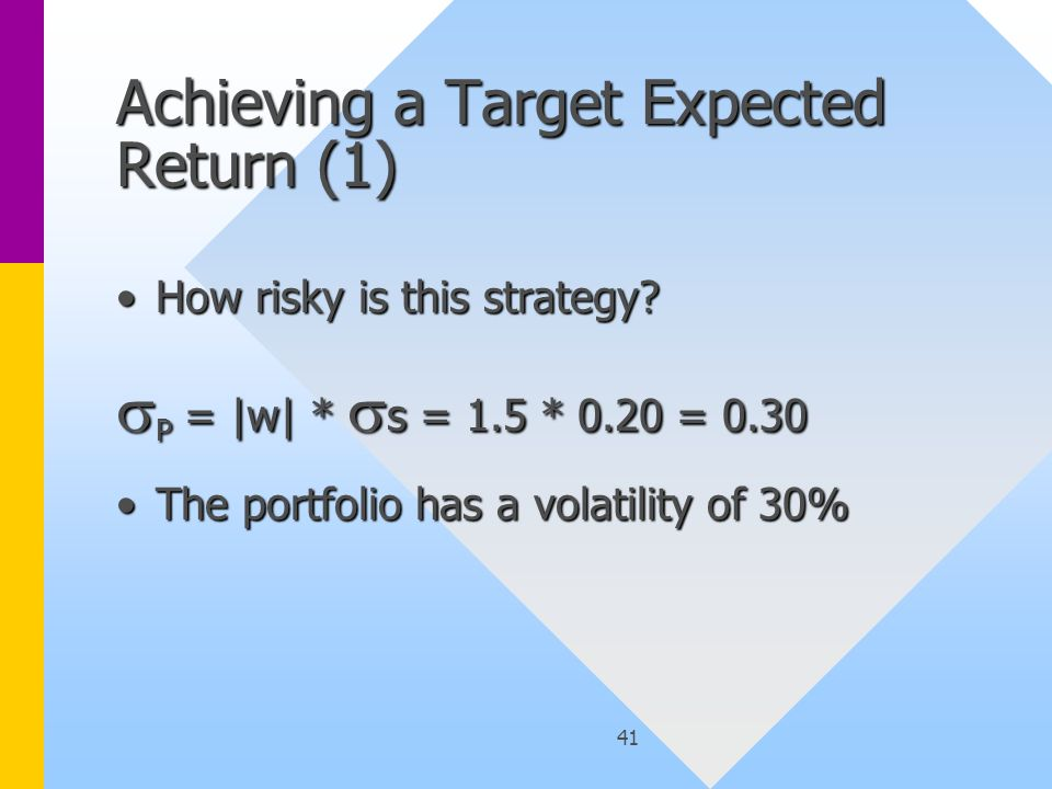41 Achieving a Target Expected Return (1) How risky is this strategy How risky is this strategy.