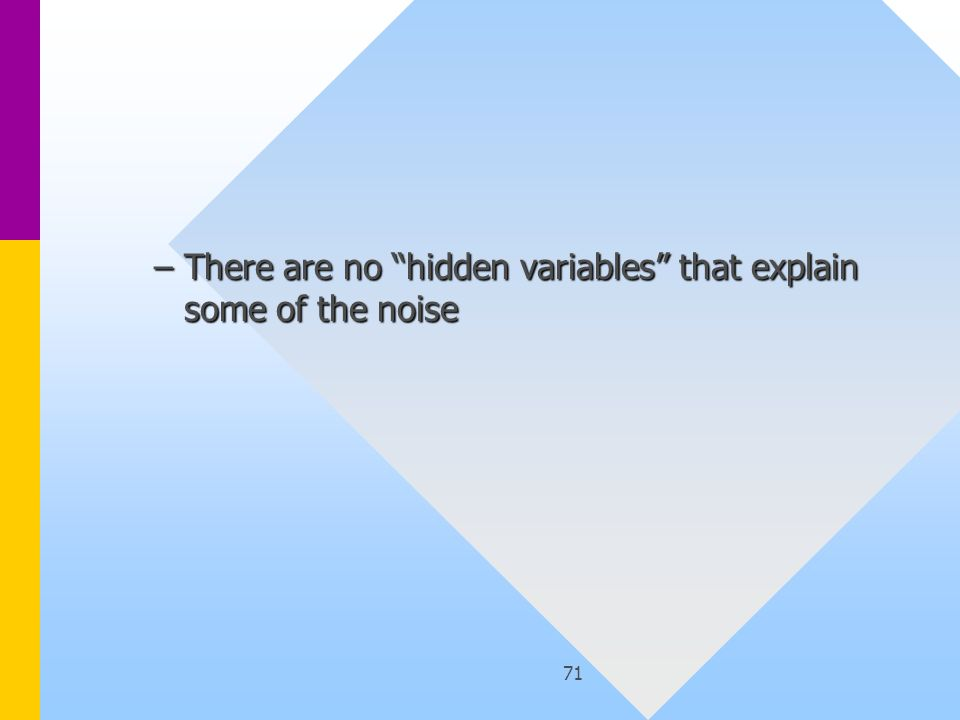 71 –There are no hidden variables that explain some of the noise