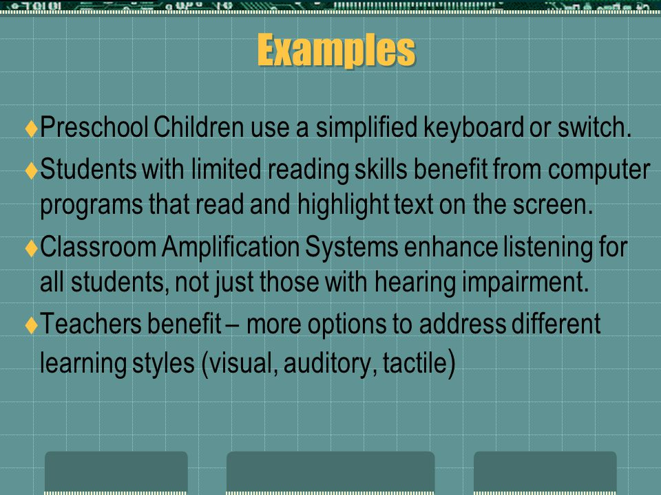 Examples  Preschool Children use a simplified keyboard or switch.