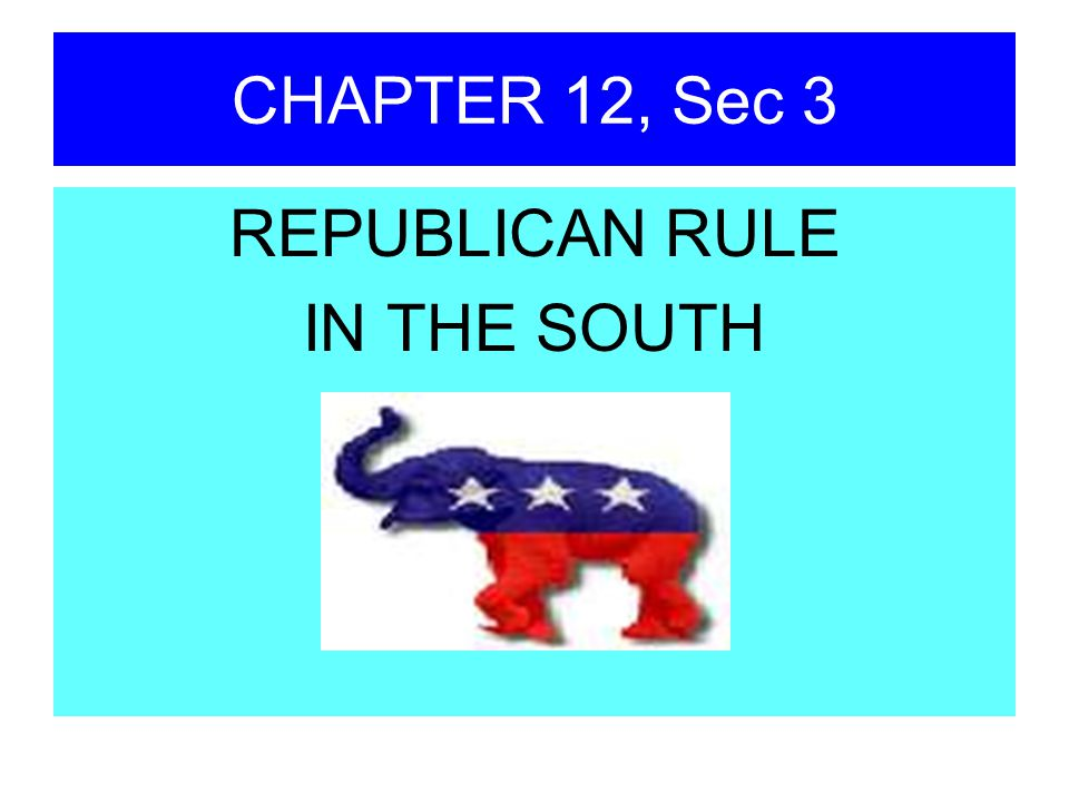 CHAPTER 12, Sec 3 REPUBLICAN RULE IN THE SOUTH