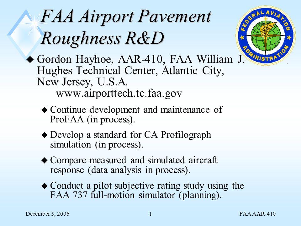 FAA AAR-410 December 5, 20061 FAA Airport Pavement Roughness R&D u Gordon Hayhoe, AAR-410, FAA William J.