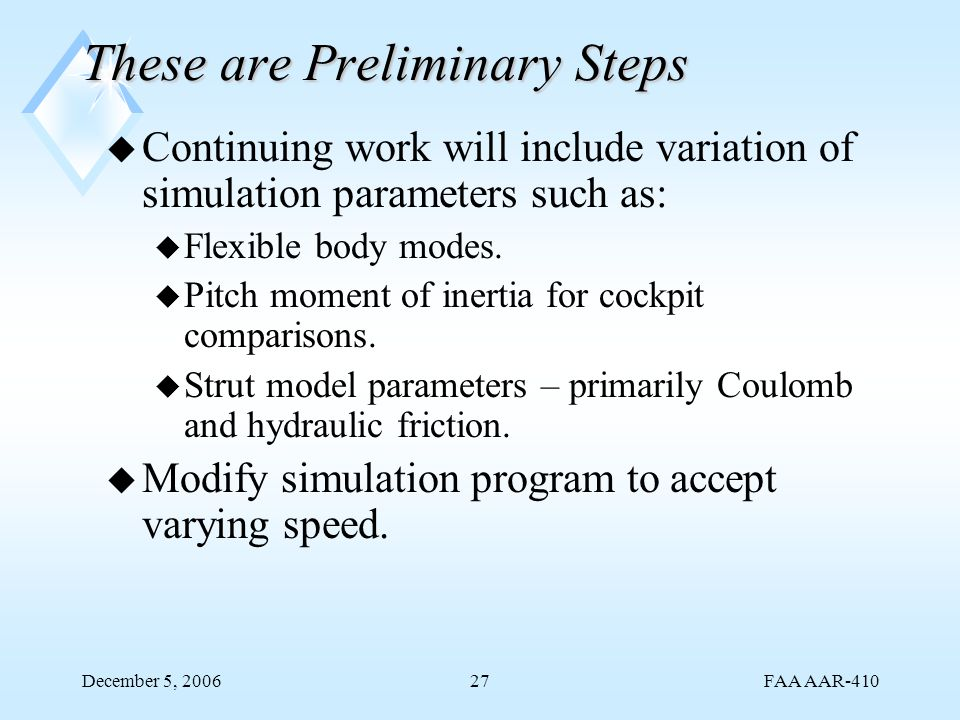FAA AAR-410 December 5, 200627 These are Preliminary Steps u Continuing work will include variation of simulation parameters such as: u Flexible body
