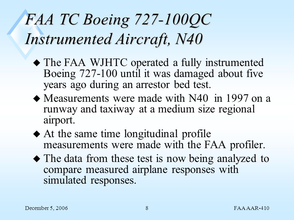 FAA AAR-410 December 5, 20068 FAA TC Boeing 727-100QC Instrumented Aircraft, N40 u The FAA WJHTC operated a fully instrumented Boeing 727-100 until it