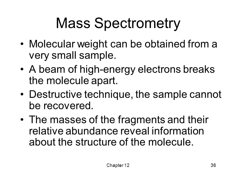 Chapter 1236 Mass Spectrometry Molecular weight can be obtained from a very small sample. A beam of high-energy electrons breaks the molecule apart. D