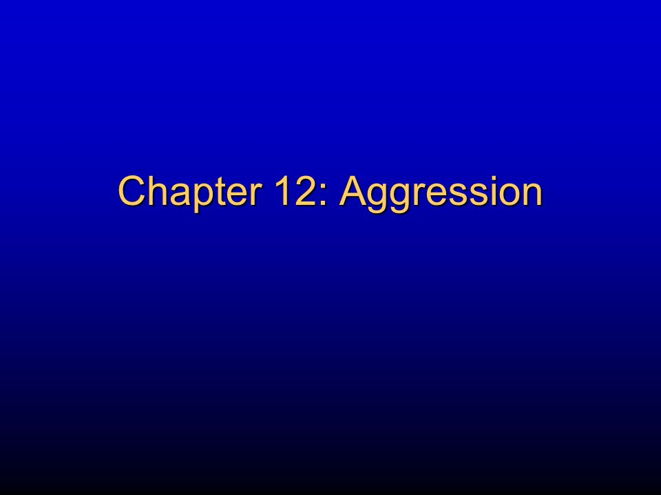 Chapter 12: Aggression