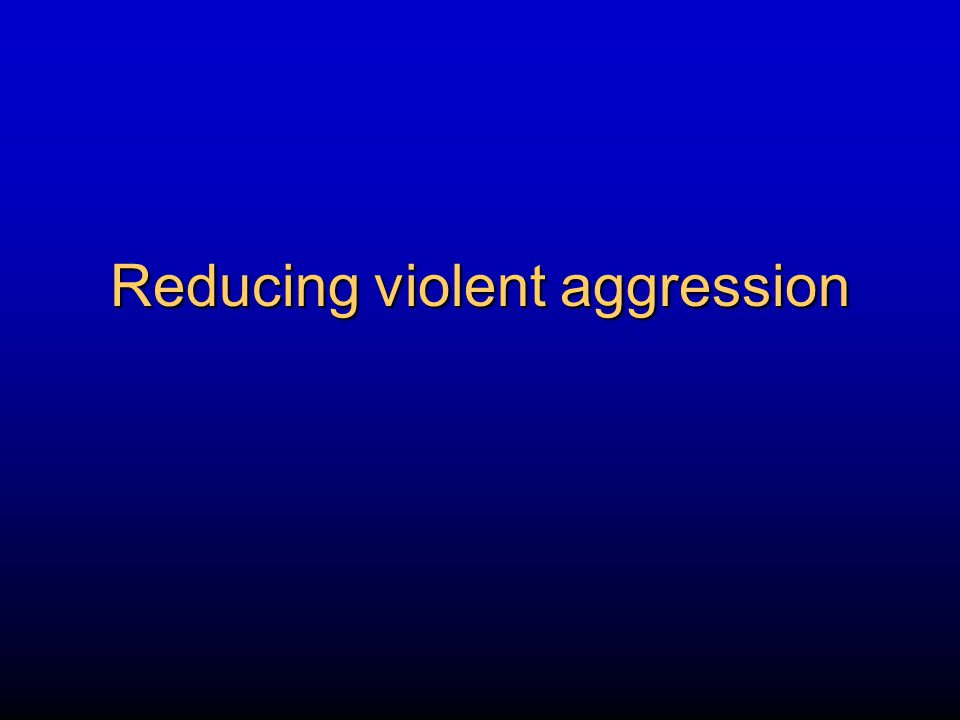 Reducing violent aggression