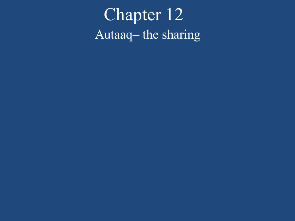 Chapter 12 Autaaq– the sharing Fill in what each got: captain: