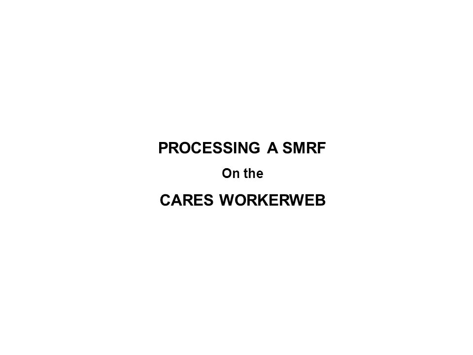 PROCESSING A SMRF On the CARES WORKERWEB