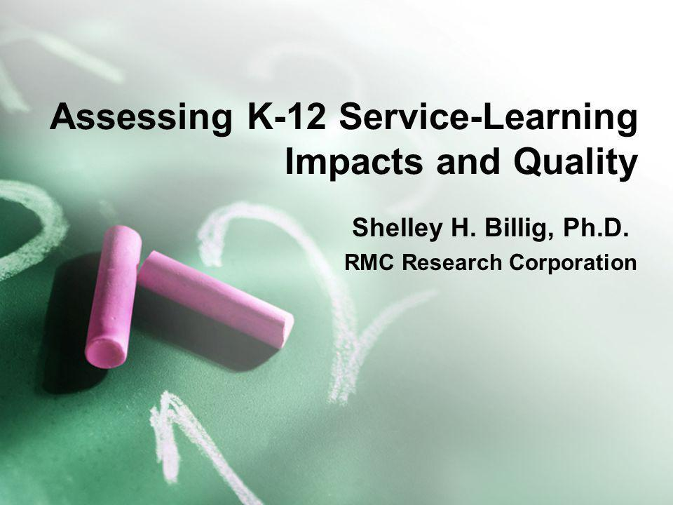 Assessing K-12 Service-Learning Impacts and Quality Shelley H.
