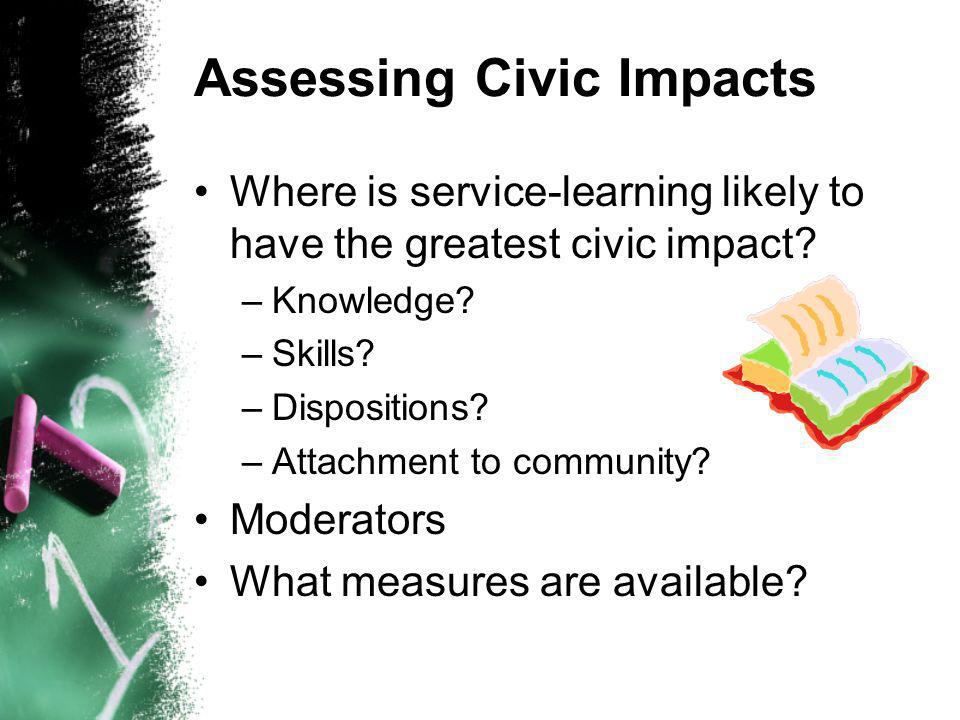 Assessing Civic Impacts Where is service-learning likely to have the greatest civic impact.