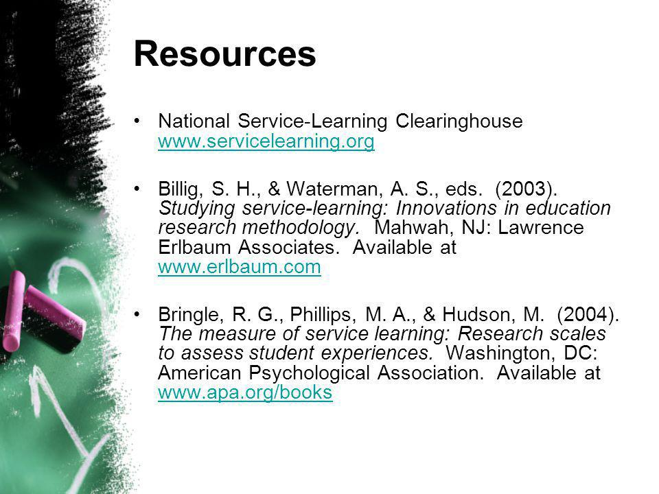 Resources National Service-Learning Clearinghouse www.servicelearning.org www.servicelearning.org Billig, S.