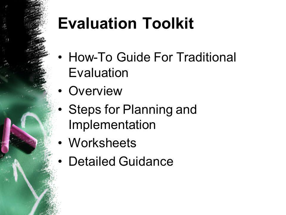 Evaluation Toolkit How-To Guide For Traditional Evaluation Overview Steps for Planning and Implementation Worksheets Detailed Guidance