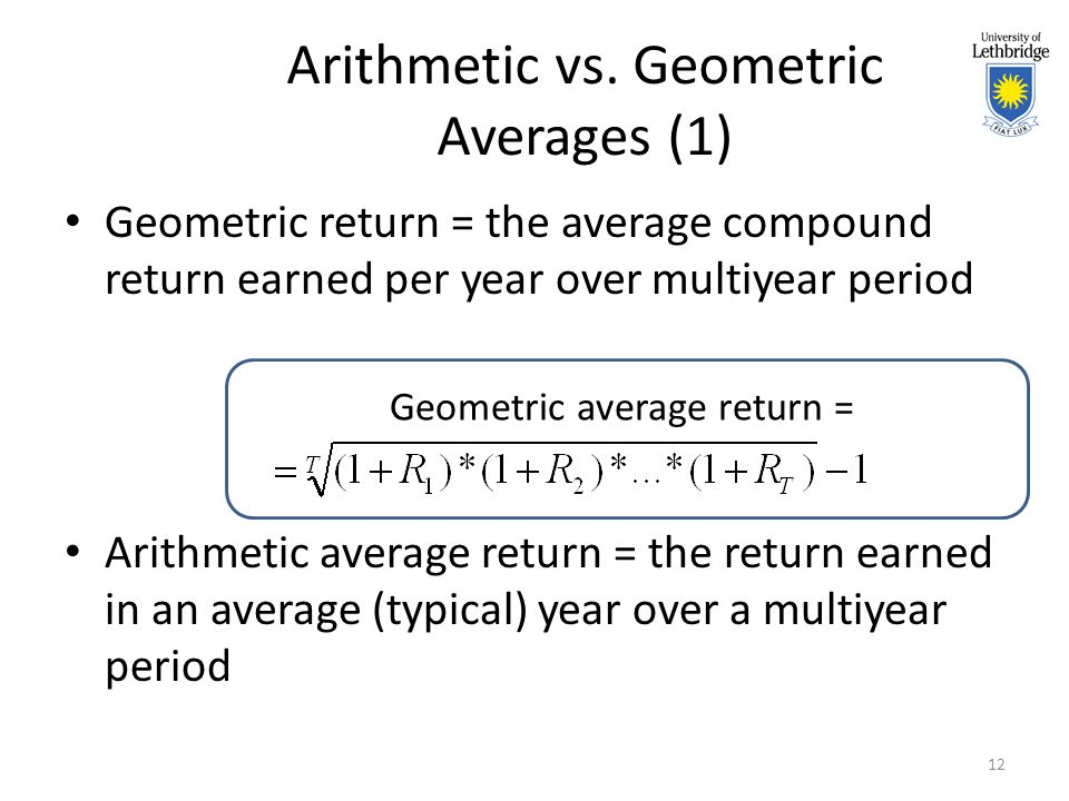 Arithmetic vs. Geometric Averages (1) Geometric return = the average compound return earned per year over multiyear period Arithmetic average return =