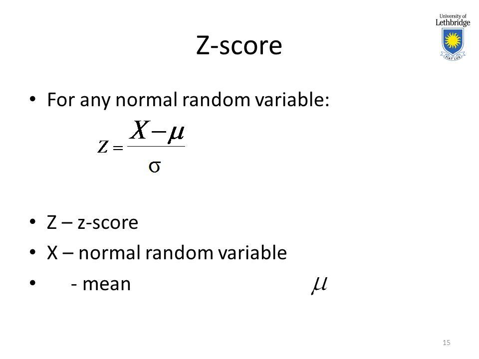 Z-score For any normal random variable: Z – z-score X – normal random variable - mean 15