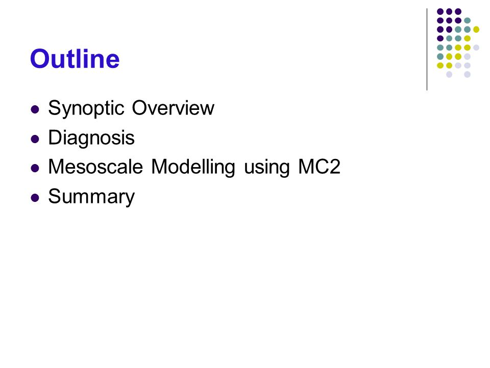 Outline Synoptic Overview Diagnosis Mesoscale Modelling using MC2 Summary