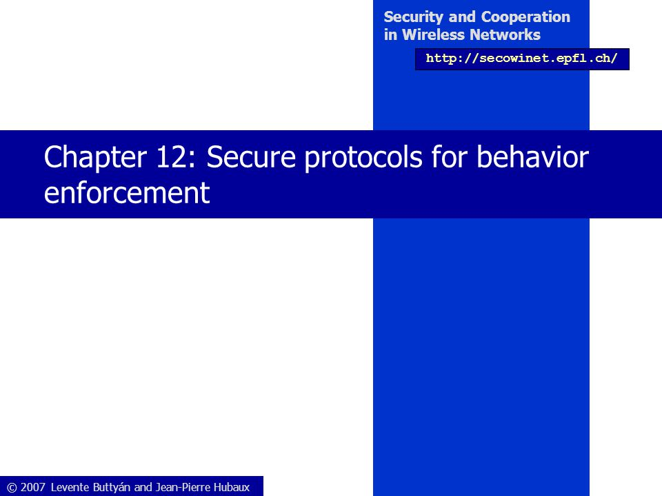 Security and Cooperation in Wireless Networks Chapter 12:Secure protocols for behavior enforcement 12/22 VCG for routing protocols  VCG: Vickrey, Clarke, and Groves – second-best sealed auction  Nodes independently compute and declare their packet transmission cost to destination  Destination computes Lowest Cost Path (LCP)  Source rewards the nodes –declared cost + added value  The added value is the difference between LCP with the node and without it –Incentive to declare the true price => Truthful