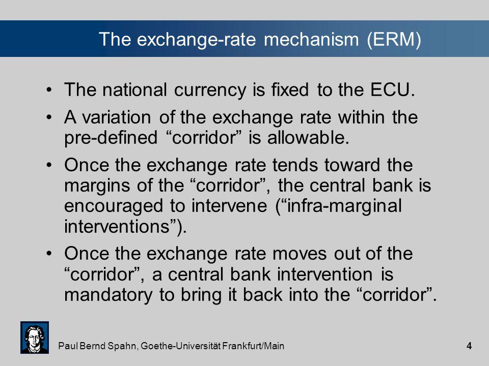 Paul Bernd Spahn, Goethe-Universität Frankfurt/Main4 The exchange-rate mechanism (ERM) The national currency is fixed to the ECU.