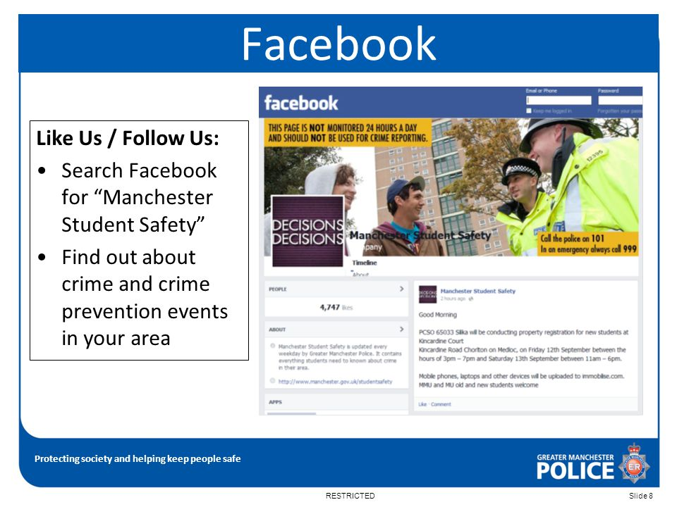 "Protecting society and helping keep people safe RESTRICTEDSlide 8 Facebook Like Us / Follow Us: Search Facebook for ""Manchester Student Safety"" Find o"