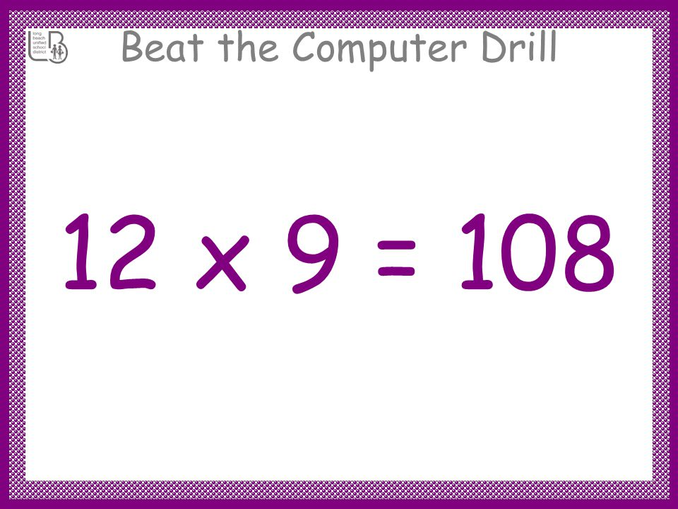 Beat the Computer Drill 12 x 9 =