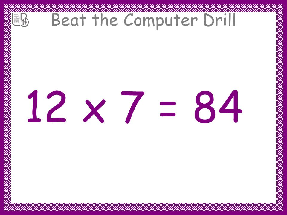 Beat the Computer Drill 12 x 7 =
