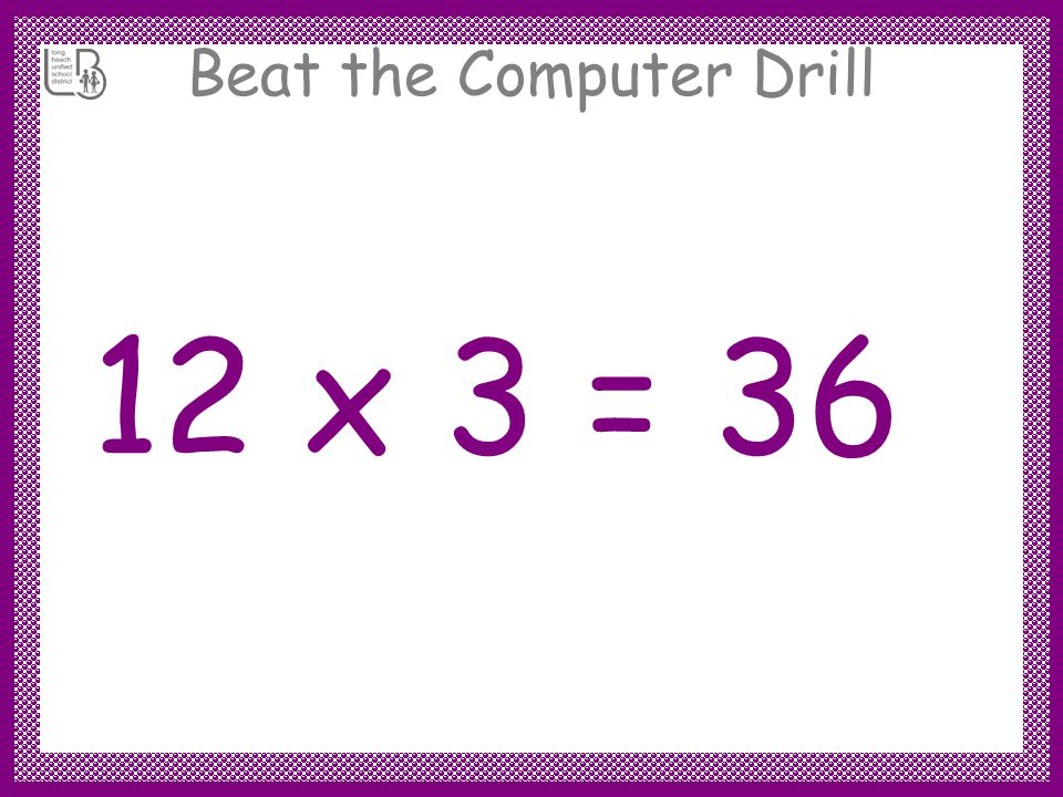 Beat the Computer Drill 12 x 3 =