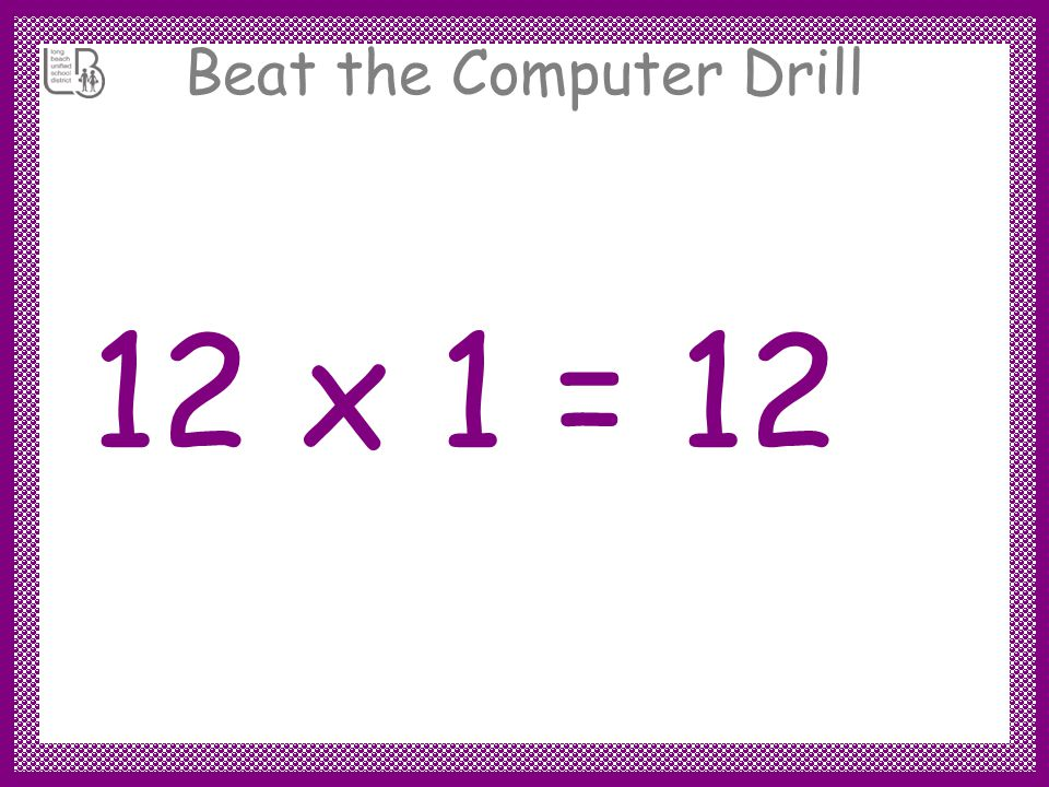Beat the Computer Drill 12 x 1 =
