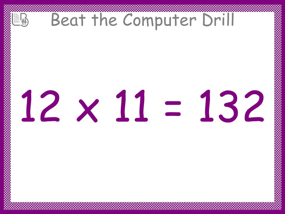 Beat the Computer Drill 12 x 11 = 132