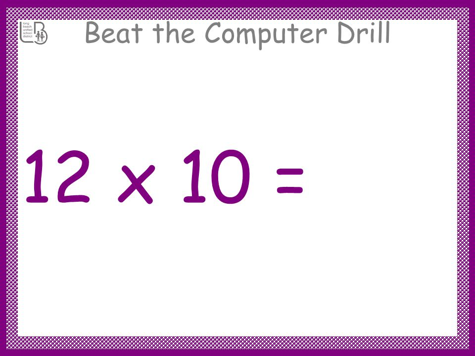 Beat the Computer Drill 12 x 10 =