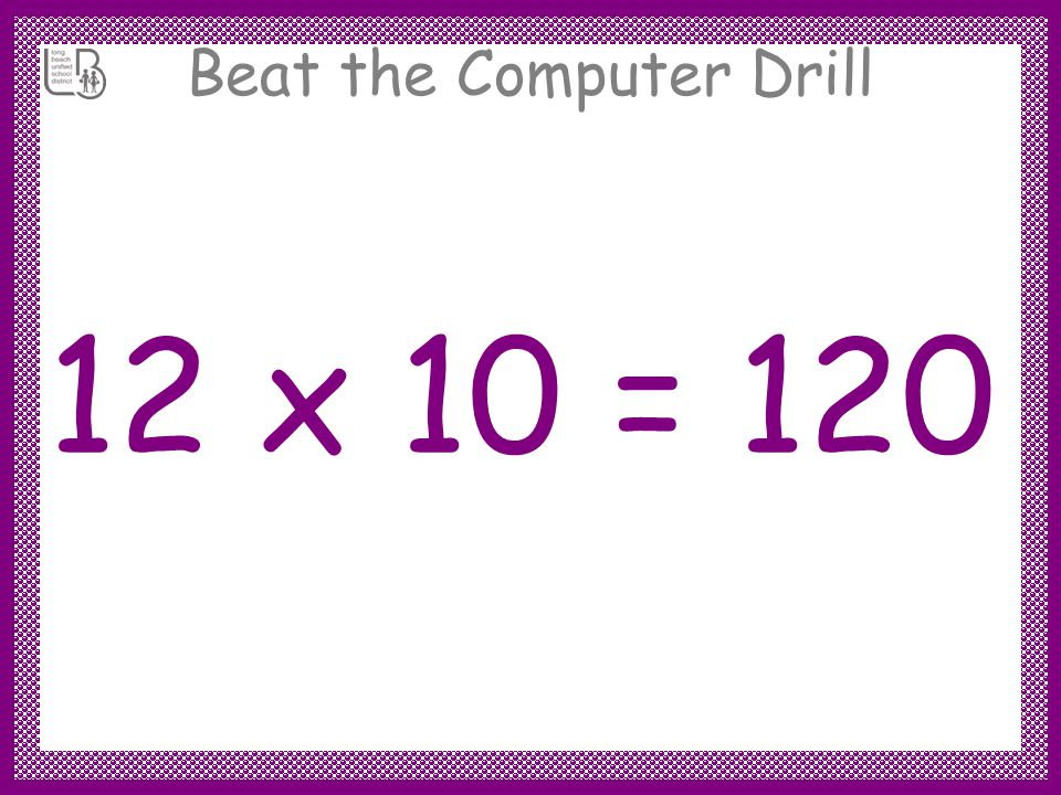 Beat the Computer Drill 12 x 10 = 120