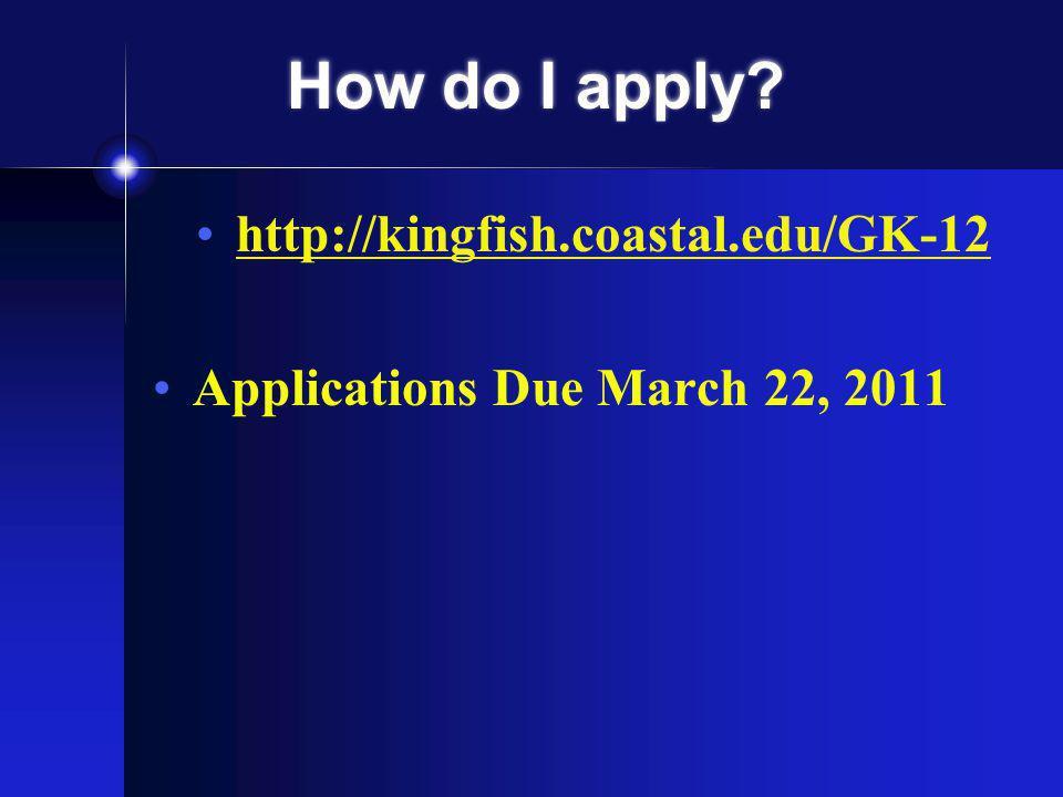 How do I apply? http://kingfish.coastal.edu/GK-12 Applications Due March 22, 2011