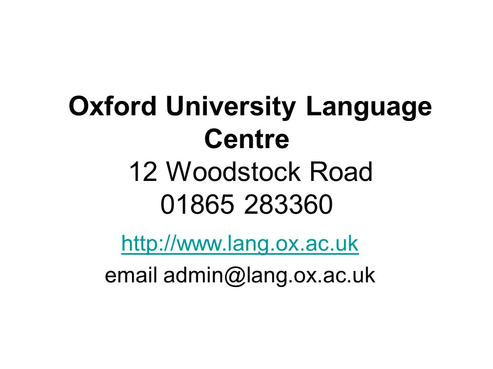 Oxford University Language Centre 12 Woodstock Road 01865 283360 http://www.lang.ox.ac.uk email admin@lang.ox.ac.uk