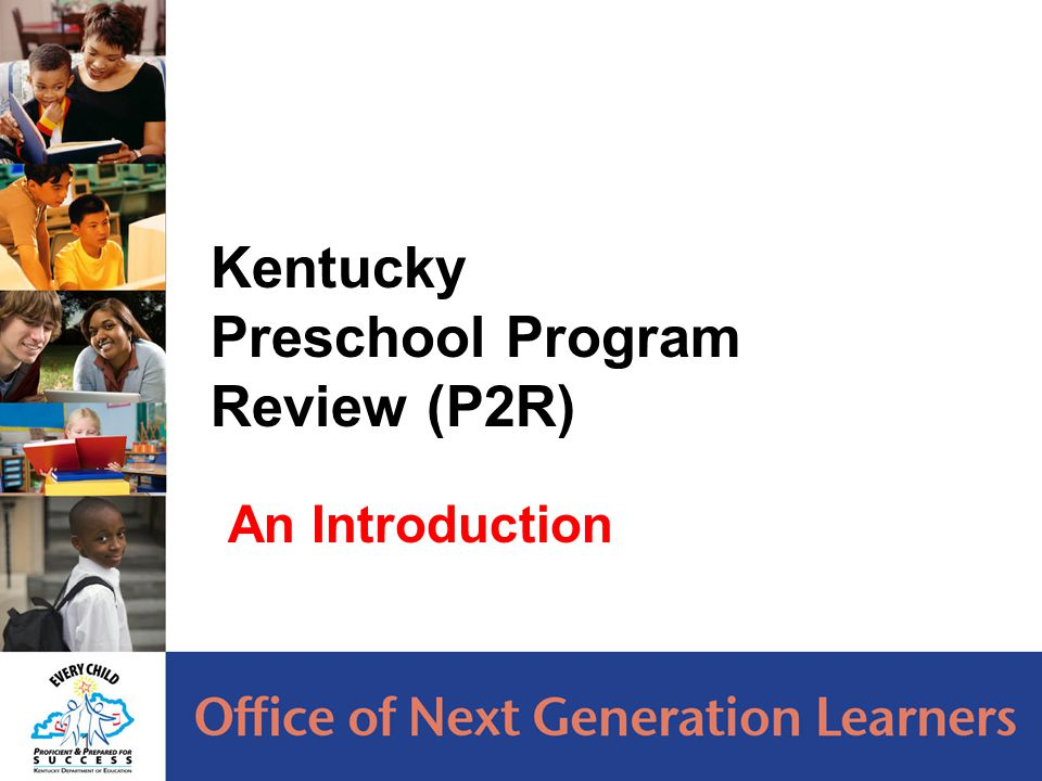 1 Kentucky Preschool Program Review (P2R) An Introduction