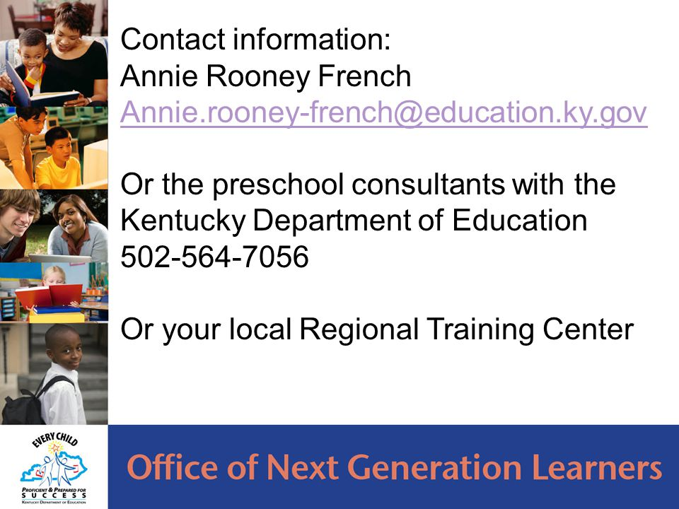 Contact information: Annie Rooney French Annie.rooney-french@education.ky.gov Or the preschool consultants with the Kentucky Department of Education 5