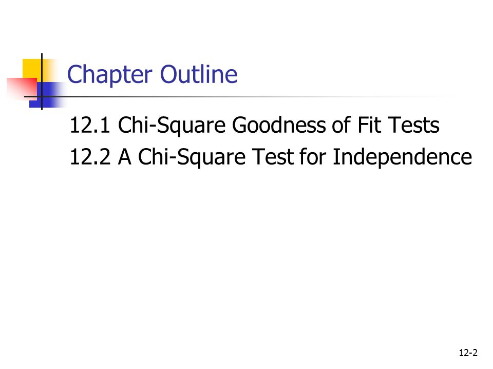12-2 Chapter Outline 12.1Chi-Square Goodness of Fit Tests 12.2A Chi-Square Test for Independence