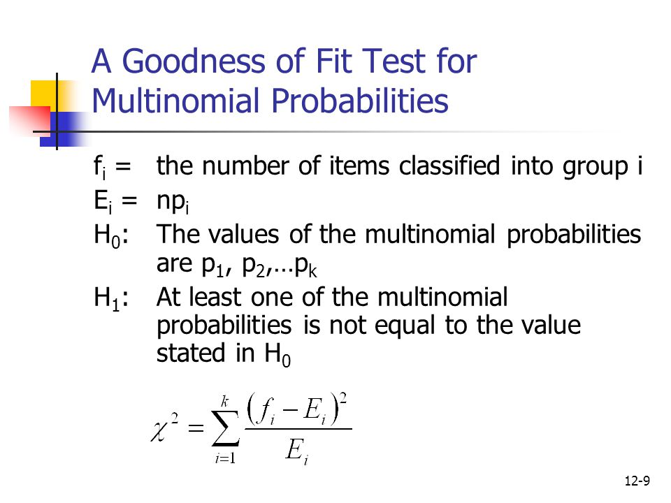 12-10 A Goodness of Fit Test for a Normal Distribution Have seen many statistical methods based on the assumption of a normal distribution Can check the validity of this assumption using frequency distributions, stem-and-leaf displays, histograms, and normal plots Another approach is to use a chi-square goodness of fit test