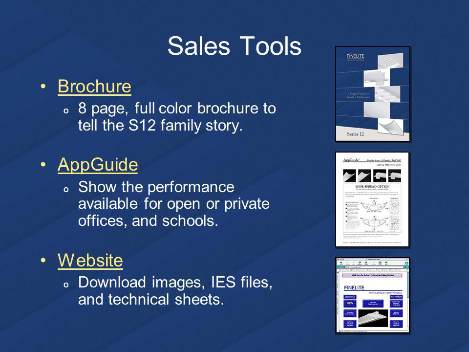 Sales Tools Brochure o 8 page, full color brochure to tell the S12 family story.