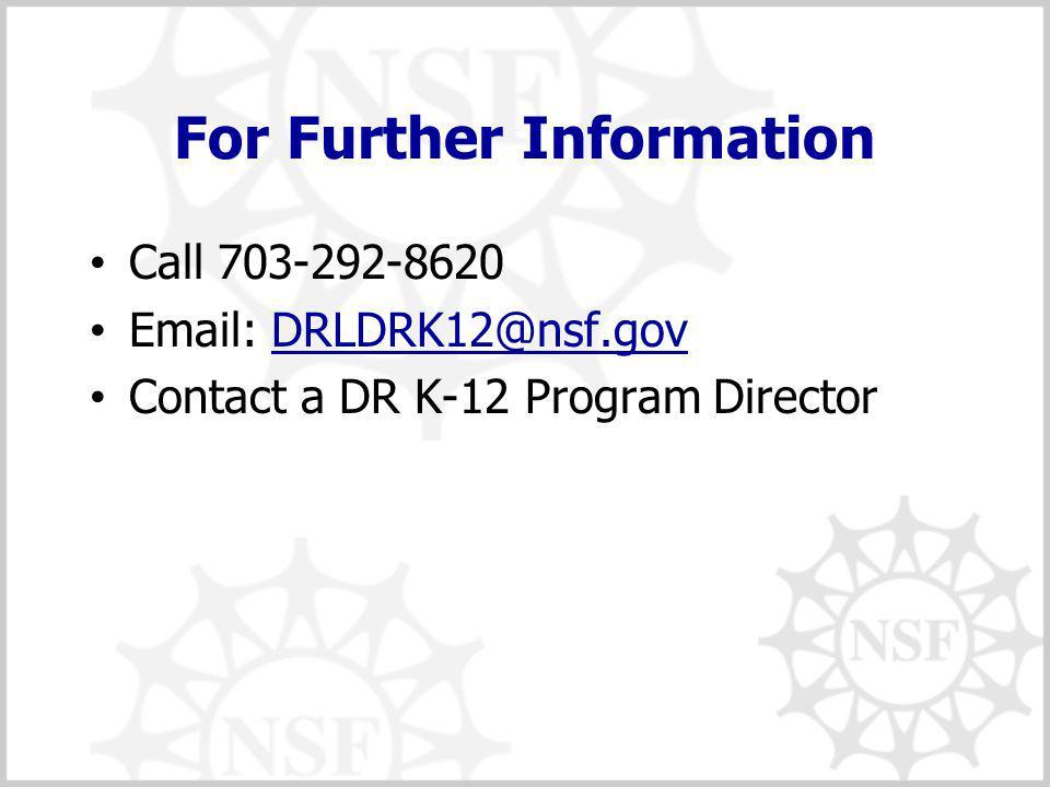For Further Information Call 703-292-8620 Email: DRLDRK12@nsf.govDRLDRK12@nsf.gov Contact a DR K-12 Program Director