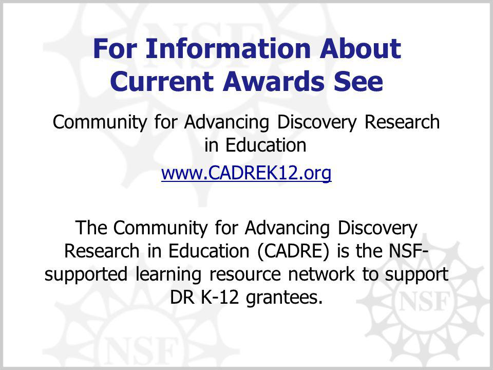 For Information About Current Awards See Community for Advancing Discovery Research in Education www.CADREK12.org The Community for Advancing Discovery Research in Education (CADRE) is the NSF- supported learning resource network to support DR K ‑ 12 grantees.