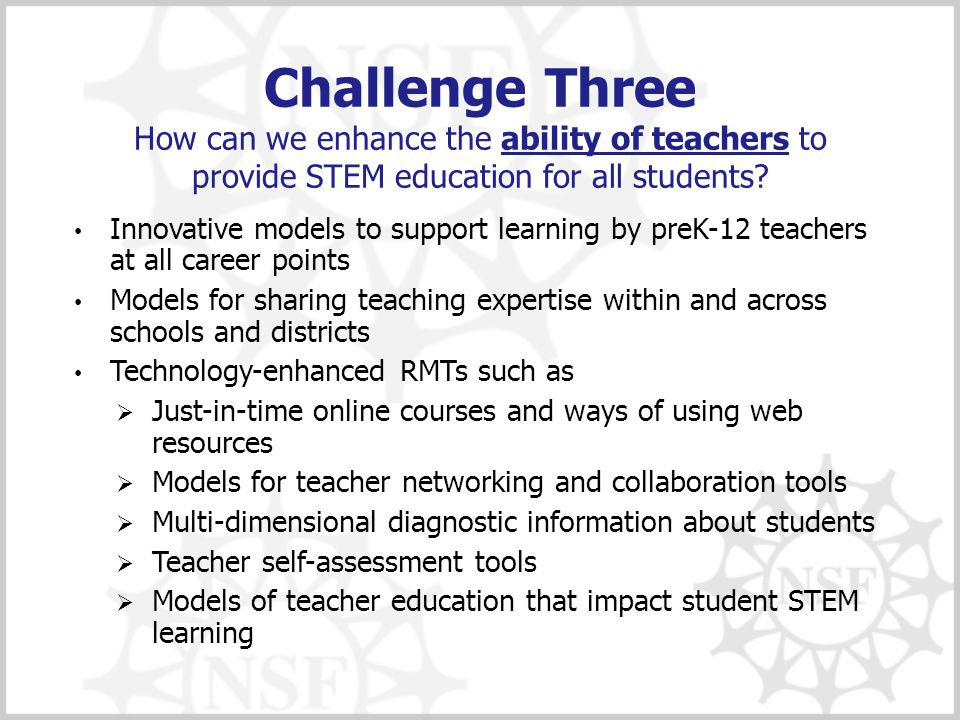 Challenge Three How can we enhance the ability of teachers to provide STEM education for all students.