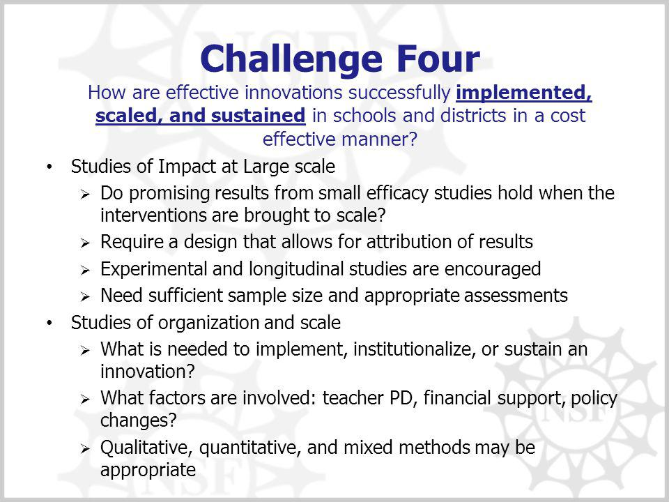 Challenge Four How are effective innovations successfully implemented, scaled, and sustained in schools and districts in a cost effective manner.