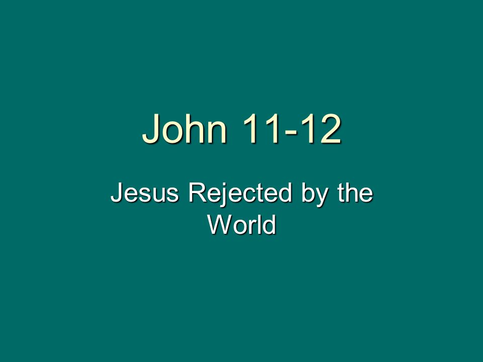 John 11-12 Jesus Rejected by the World