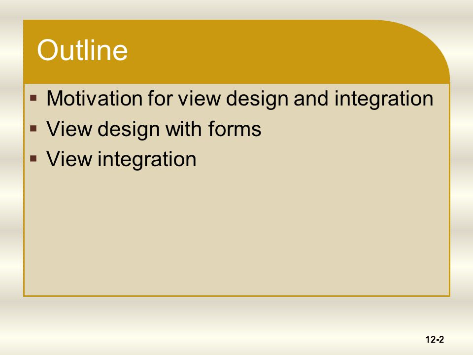 12-2 Outline  Motivation for view design and integration  View design with forms  View integration