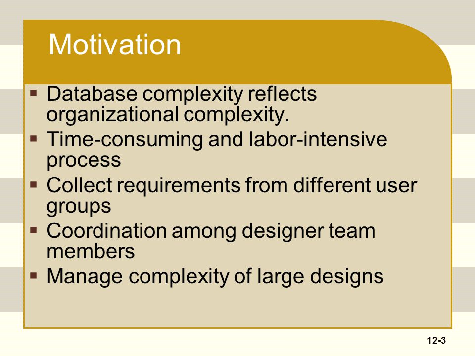 12-3 Motivation  Database complexity reflects organizational complexity.