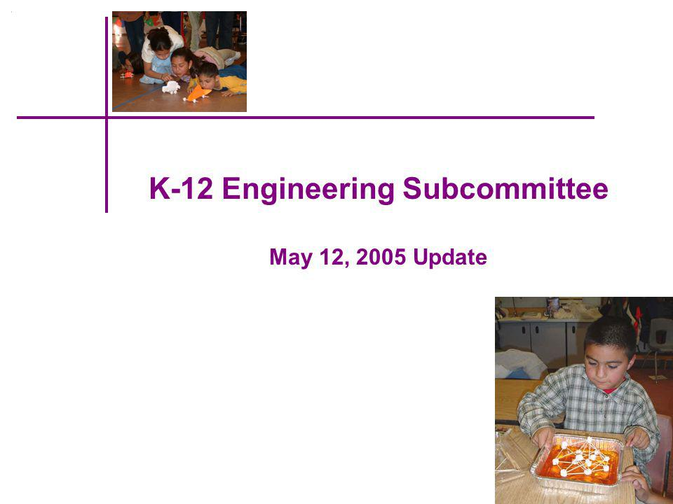 K-12 Engineering Subcommittee May 12, 2005 Update