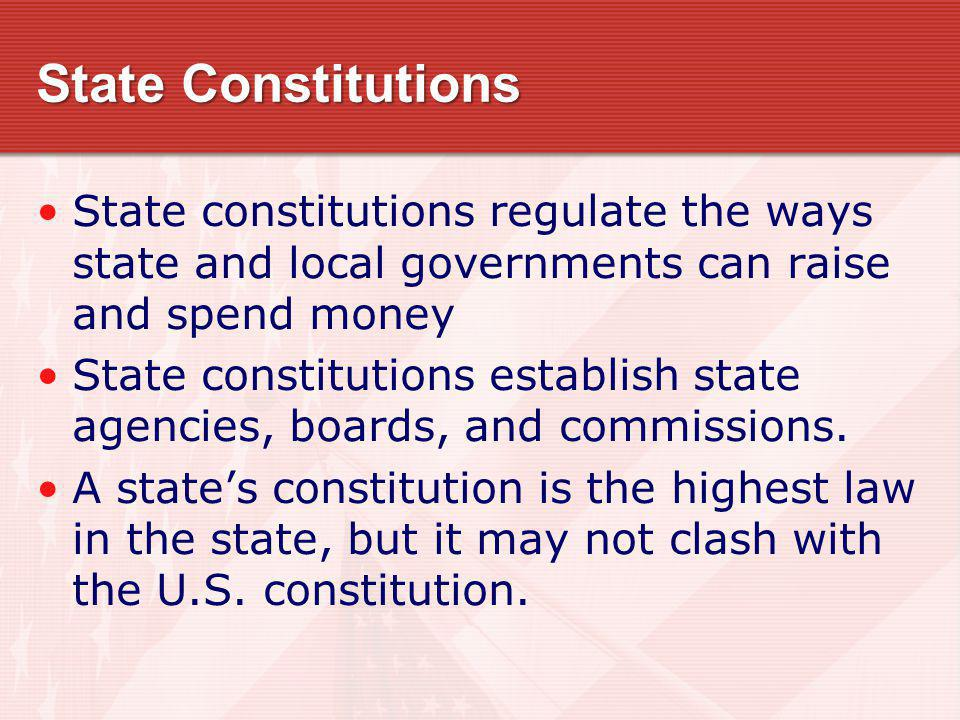 State Constitutions State constitutions regulate the ways state and local governments can raise and spend money State constitutions establish state ag