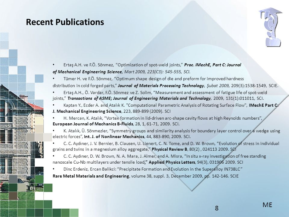 8 Recent Publications Ertaş A.H. ve F.Ö. Sönmez, Optimization of spot-weld joints, Proc.